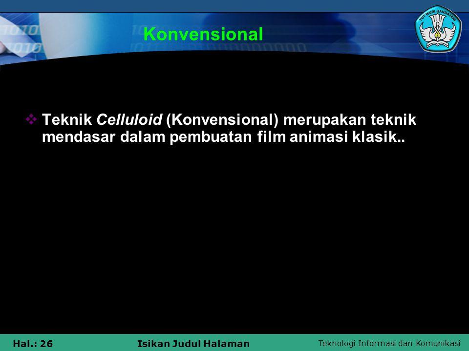 Konvensional Teknik Celluloid (Konvensional) merupakan teknik mendasar dalam pembuatan film animasi klasik..