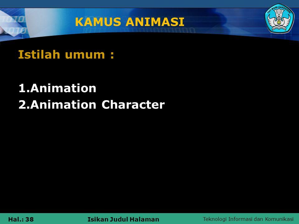 KAMUS ANIMASI Istilah umum : 1.Animation 2.Animation Character