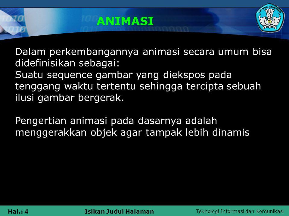 ANIMASI Dalam perkembangannya animasi secara umum bisa didefinisikan sebagai: