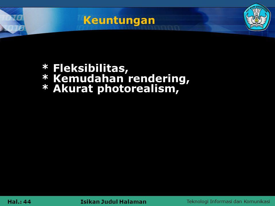 Keuntungan * Fleksibilitas, * Kemudahan rendering, * Akurat photorealism,
