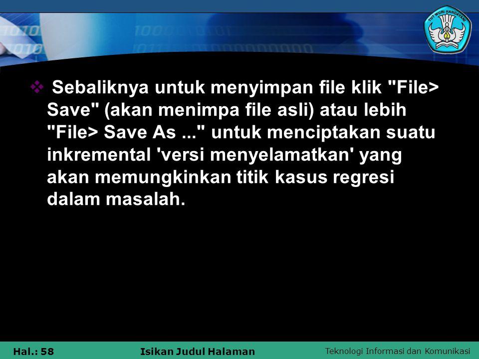 Sebaliknya untuk menyimpan file klik File> Save (akan menimpa file asli) atau lebih File> Save As ... untuk menciptakan suatu inkremental versi menyelamatkan yang akan memungkinkan titik kasus regresi dalam masalah.