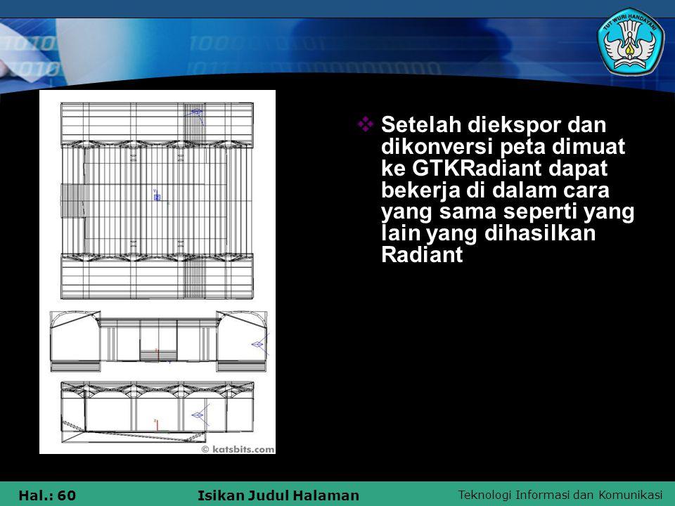 Setelah diekspor dan dikonversi peta dimuat ke GTKRadiant dapat bekerja di dalam cara yang sama seperti yang lain yang dihasilkan Radiant
