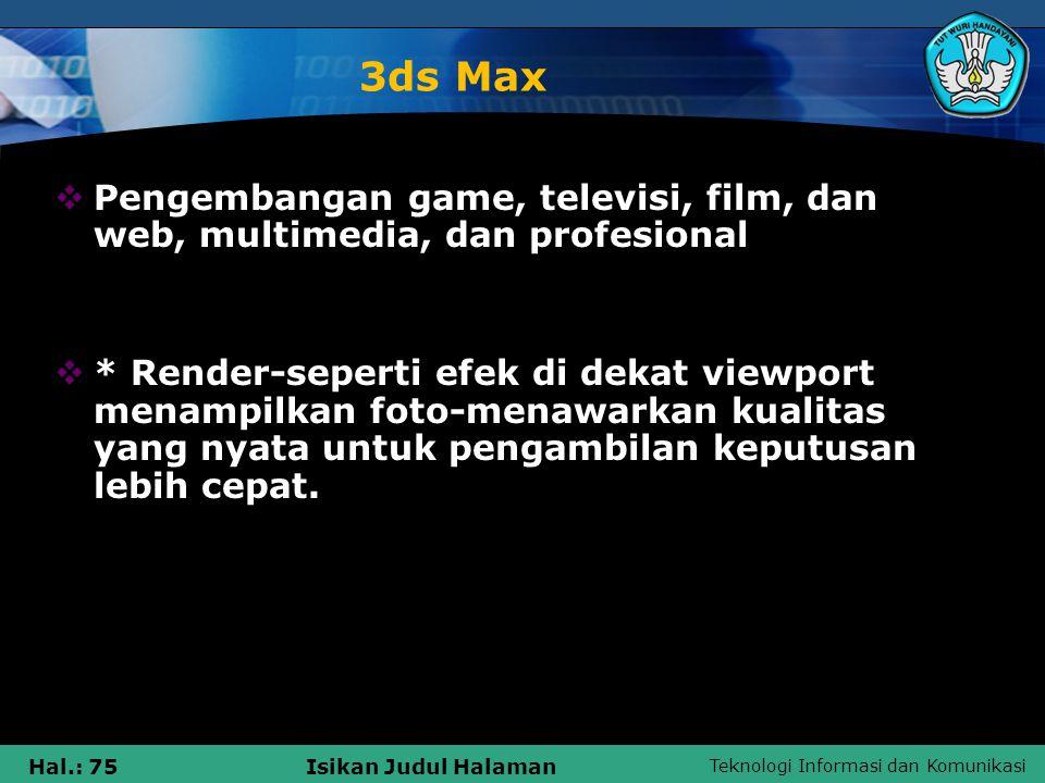 3ds Max Pengembangan game, televisi, film, dan web, multimedia, dan profesional.