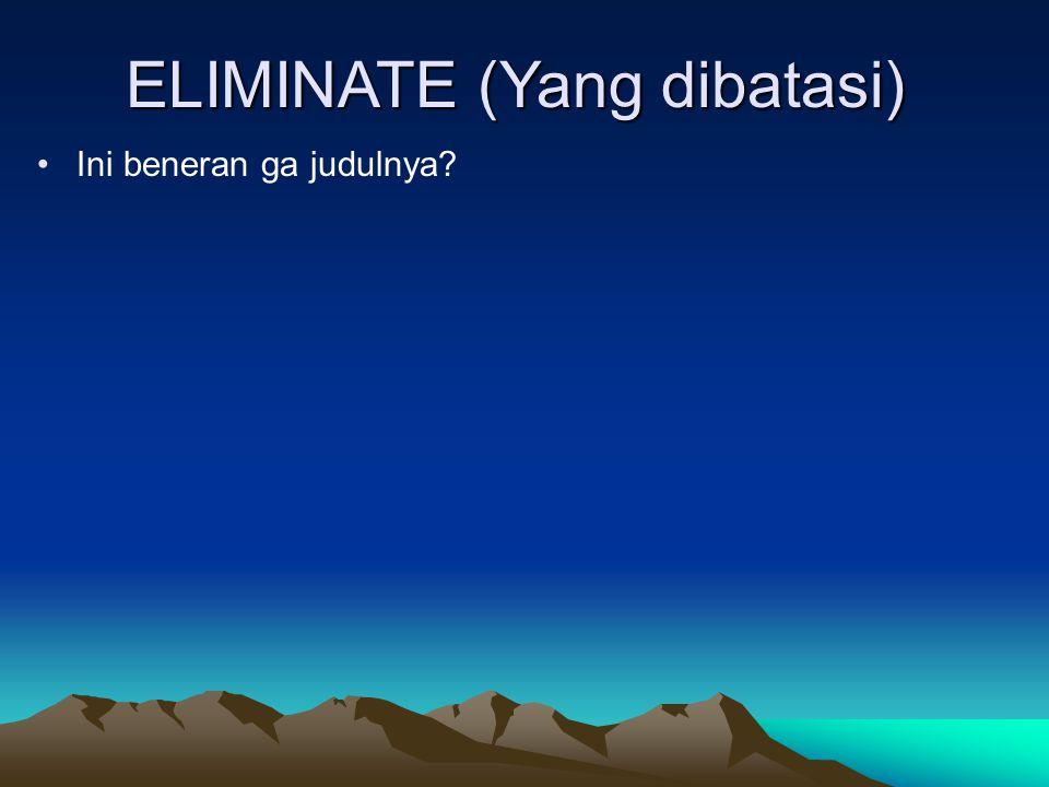 ELIMINATE (Yang dibatasi)