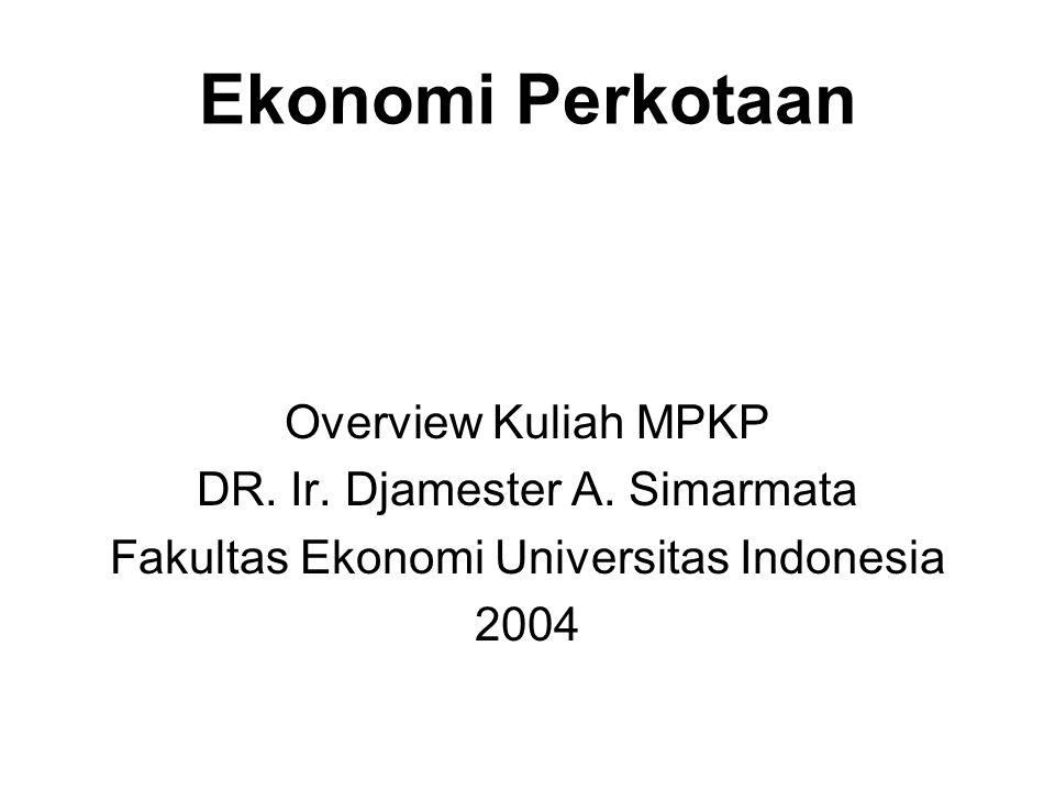 Ekonomi Perkotaan Overview Kuliah MPKP DR. Ir. Djamester A. Simarmata