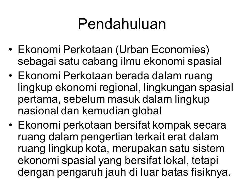 Pendahuluan Ekonomi Perkotaan (Urban Economies) sebagai satu cabang ilmu ekonomi spasial.