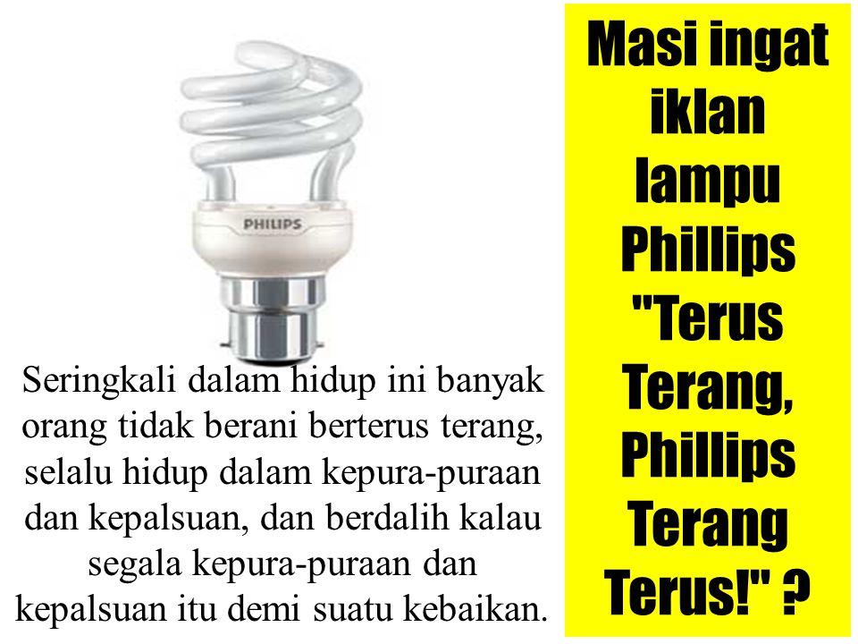 Masi ingat iklan lampu Phillips Terus Terang, Phillips Terang Terus!