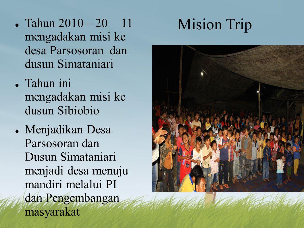 Mision Trip Tahun 2010 – 20 11 mengadakan misi ke desa Parsosoran dan dusun Simataniari. Tahun ini mengadakan misi ke dusun Sibiobio.