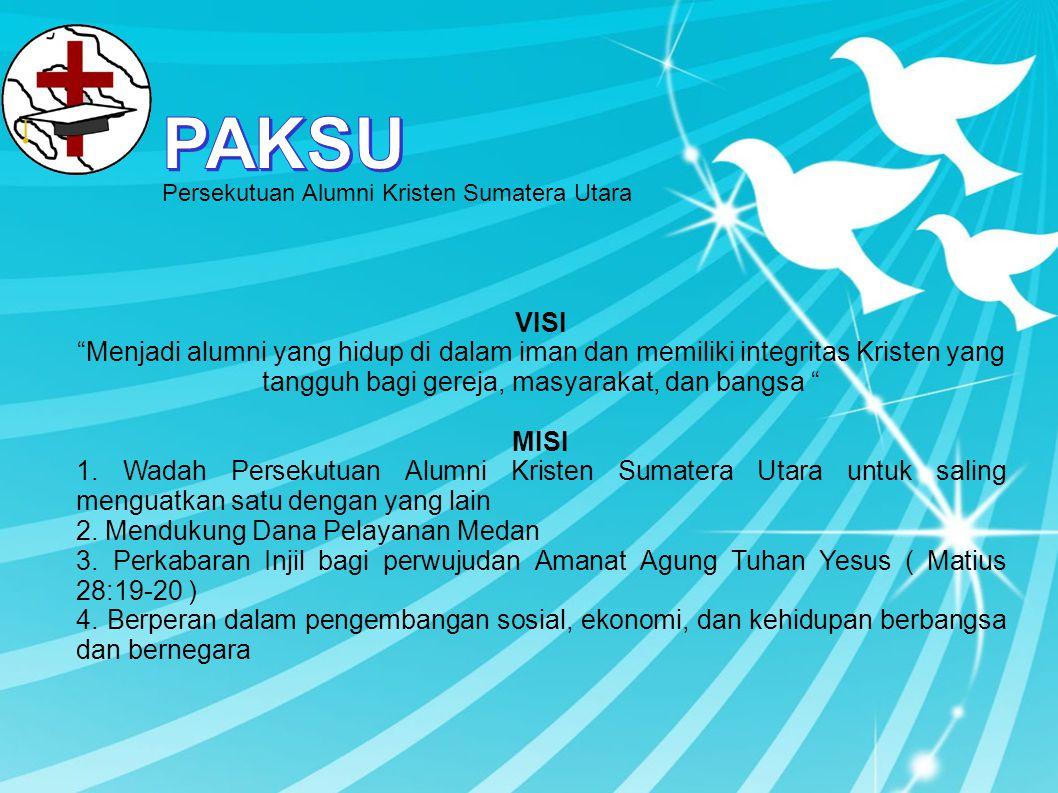 PAKSU Persekutuan Alumni Kristen Sumatera Utara. VISI.