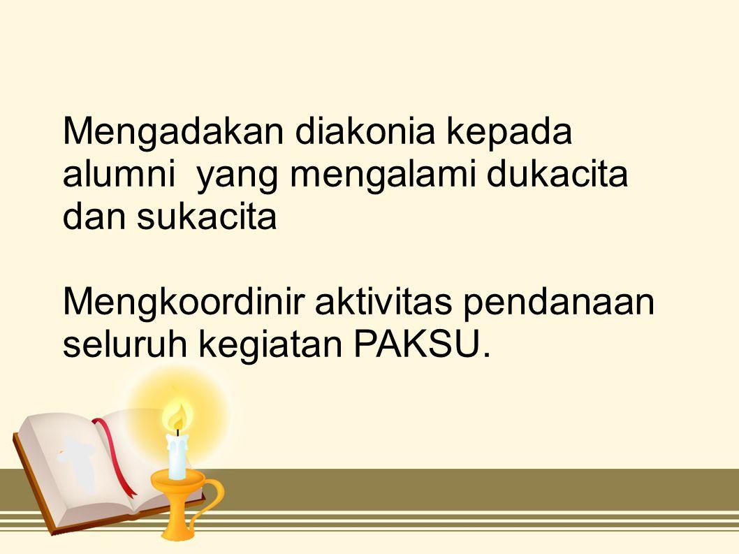 Mengadakan diakonia kepada alumni yang mengalami dukacita dan sukacita Mengkoordinir aktivitas pendanaan seluruh kegiatan PAKSU.