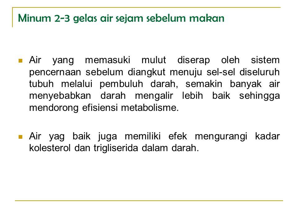 Minum 2-3 gelas air sejam sebelum makan