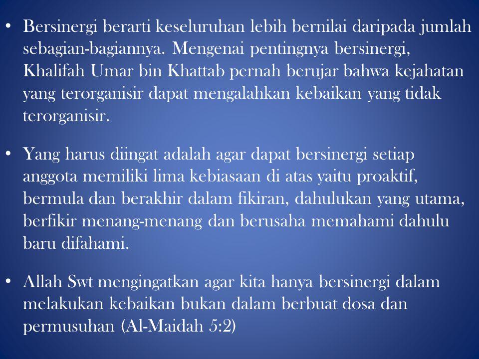 Bersinergi berarti keseluruhan lebih bernilai daripada jumlah sebagian-bagiannya. Mengenai pentingnya bersinergi, Khalifah Umar bin Khattab pernah berujar bahwa kejahatan yang terorganisir dapat mengalahkan kebaikan yang tidak terorganisir.