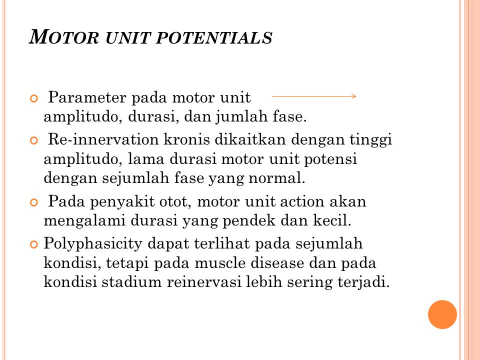 Motor unit potentials Parameter pada motor unit amplitudo, durasi, dan jumlah fase.