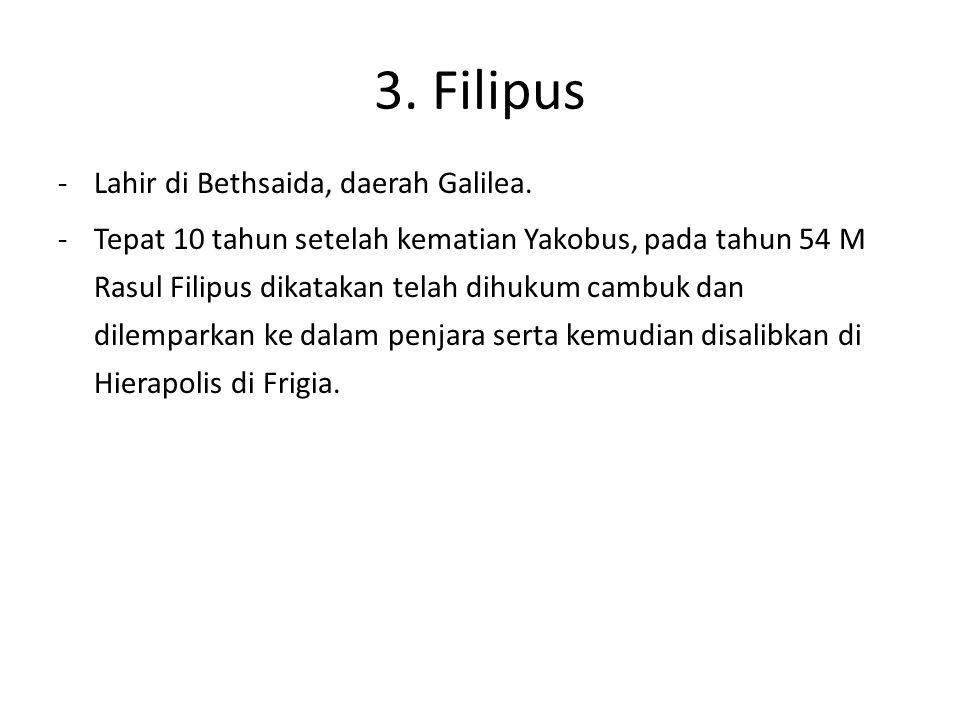 3. Filipus Lahir di Bethsaida, daerah Galilea.