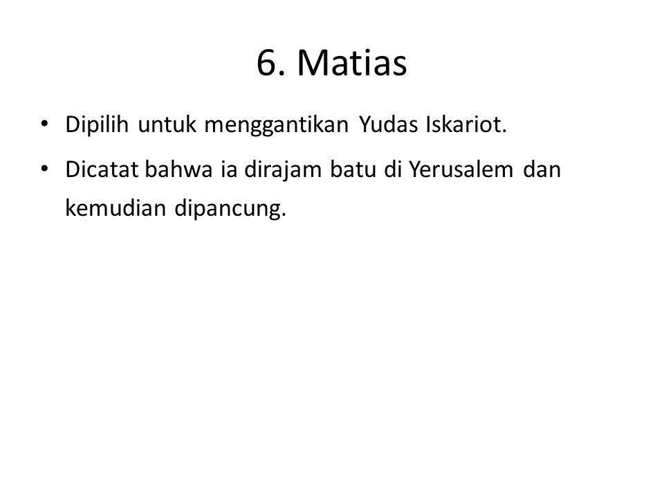 6. Matias Dipilih untuk menggantikan Yudas Iskariot.