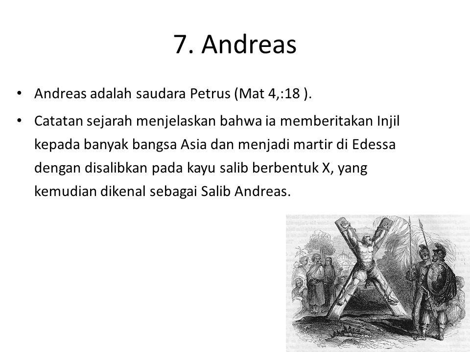 7. Andreas Andreas adalah saudara Petrus (Mat 4,:18 ).