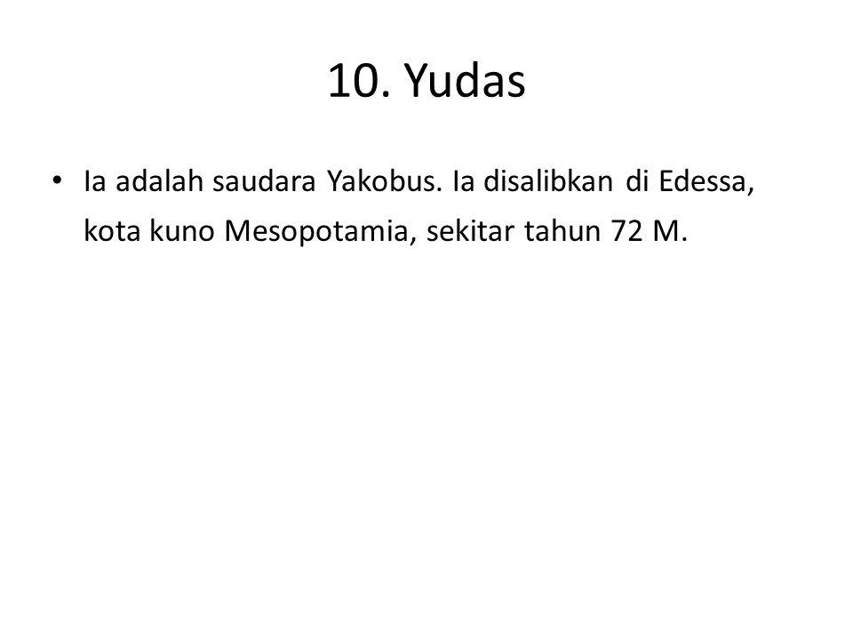 10. Yudas Ia adalah saudara Yakobus.