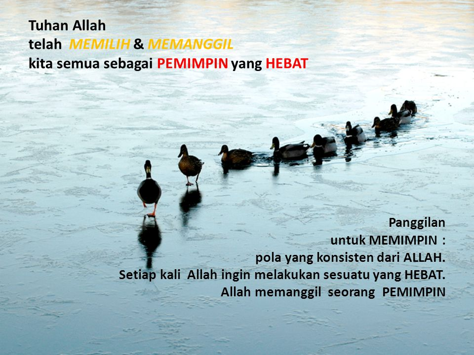 Tuhan Allah telah MEMILIH & MEMANGGIL kita semua sebagai PEMIMPIN yang HEBAT