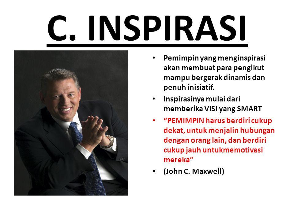 C. INSPIRASI Pemimpin yang menginspirasi akan membuat para pengikut mampu bergerak dinamis dan penuh inisiatif.