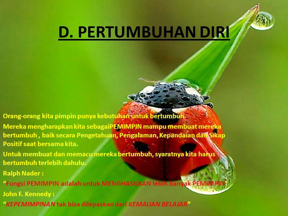D. PERTUMBUHAN DIRI Orang-orang kita pimpin punya kebutuhan untuk bertumbuh.