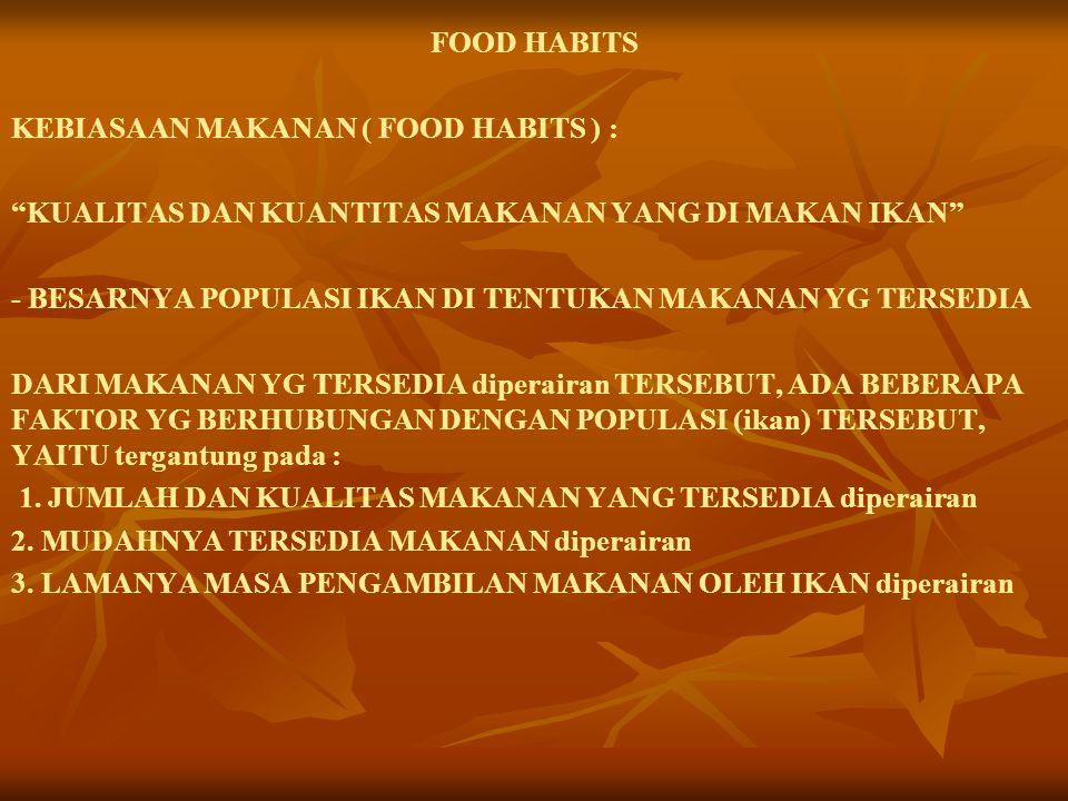 FOOD HABITS KEBIASAAN MAKANAN ( FOOD HABITS ) : KUALITAS DAN KUANTITAS MAKANAN YANG DI MAKAN IKAN