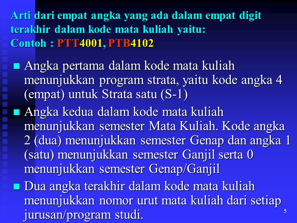 Arti dari empat angka yang ada dalam empat digit terakhir dalam kode mata kuliah yaitu: Contoh : PTT4001, PTB4102