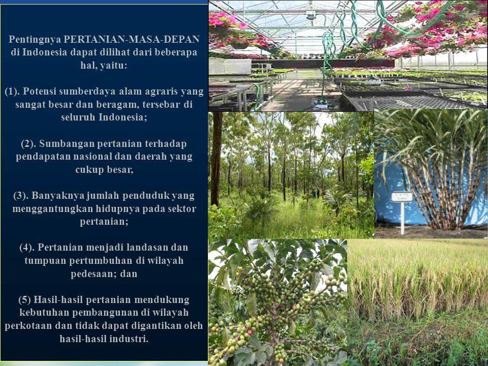 Pentingnya PERTANIAN-MASA-DEPAN di Indonesia dapat dilihat dari beberapa hal, yaitu: