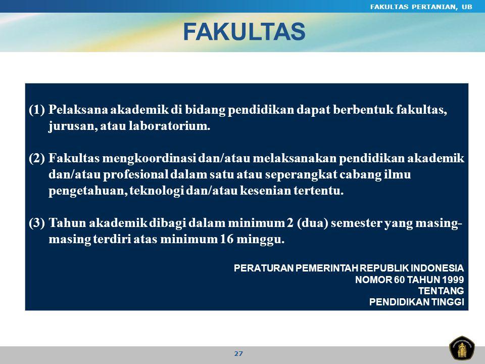 FAKULTAS PERTANIAN, UB FAKULTAS. (1) Pelaksana akademik di bidang pendidikan dapat berbentuk fakultas, jurusan, atau laboratorium.