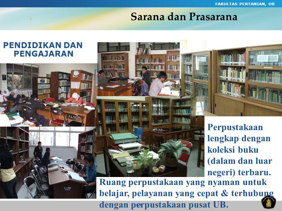 Sarana dan Prasarana FAKULTAS PERTANIAN, UB. PENDIDIKAN DAN PENGAJARAN. Perpustakaan lengkap dengan koleksi buku (dalam dan luar negeri) terbaru.