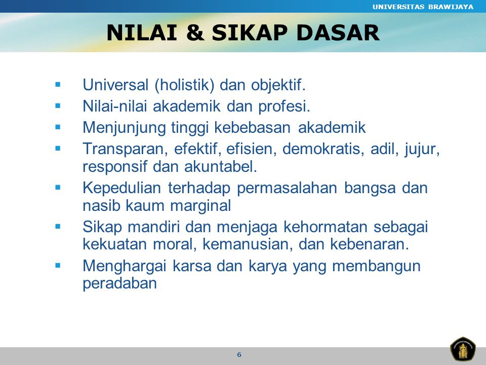 NILAI & SIKAP DASAR Universal (holistik) dan objektif.