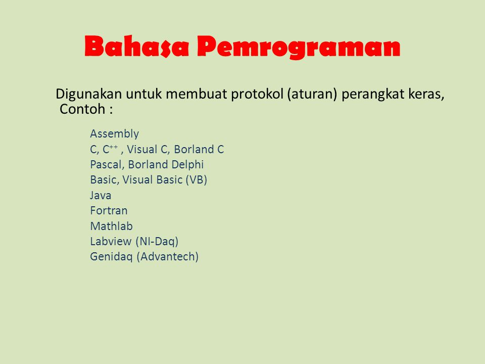 Bahasa Pemrograman Digunakan untuk membuat protokol (aturan) perangkat keras, Contoh : Assembly. C, C++ , Visual C, Borland C.