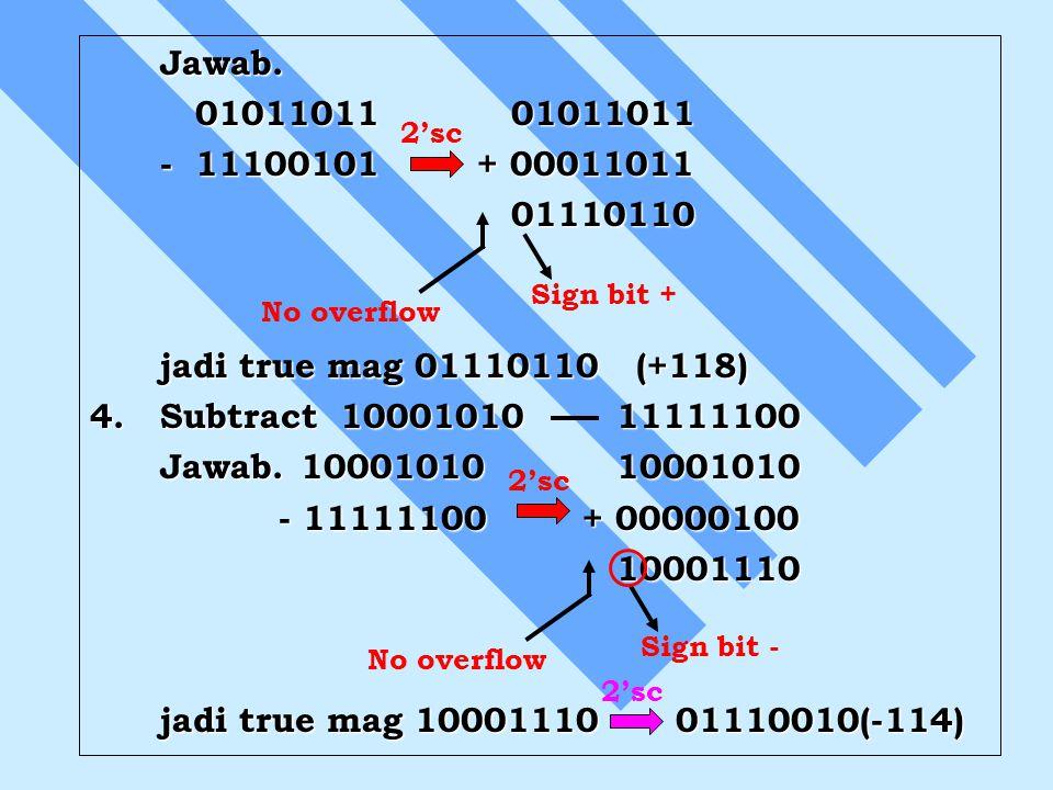 Jawab. 01011011 01011011. - 11100101 + 00011011. 01110110. jadi true mag 01110110 (+118)