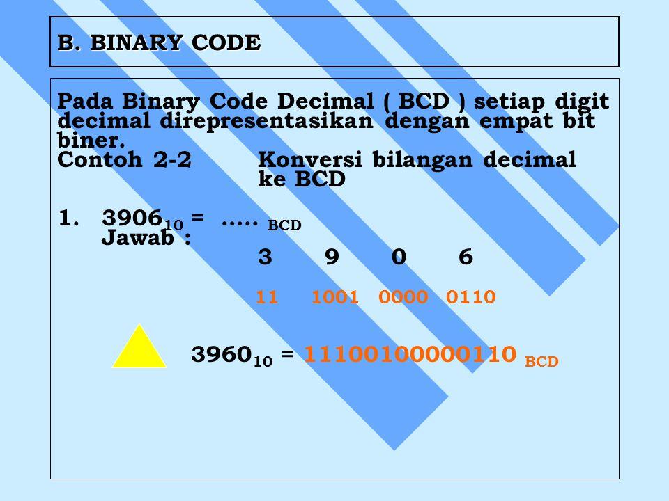 B. BINARY CODE Pada Binary Code Decimal ( BCD ) setiap digit. decimal direpresentasikan dengan empat bit.