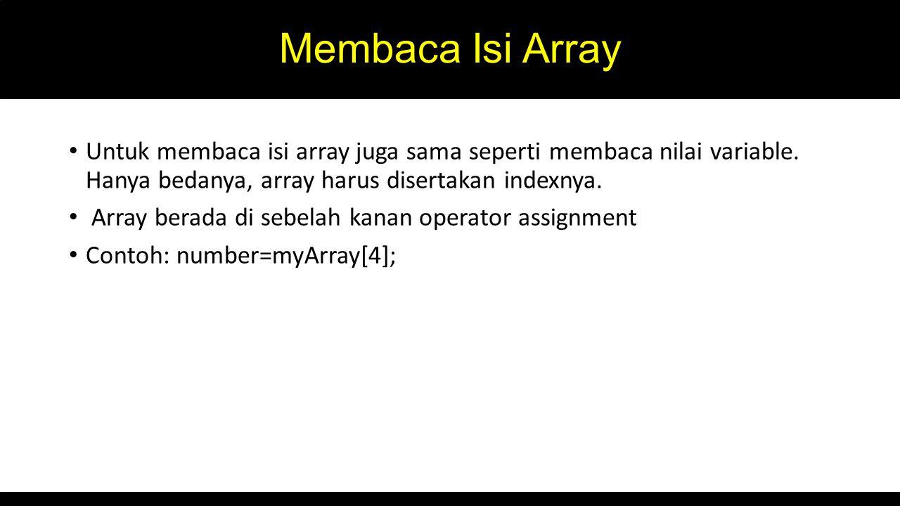 Membaca Isi Array Untuk membaca isi array juga sama seperti membaca nilai variable. Hanya bedanya, array harus disertakan indexnya.