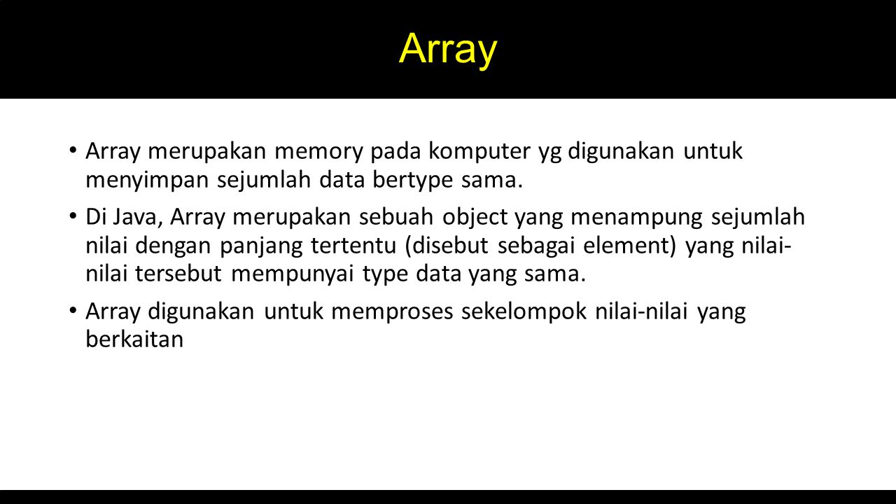 Array Array merupakan memory pada komputer yg digunakan untuk menyimpan sejumlah data bertype sama.