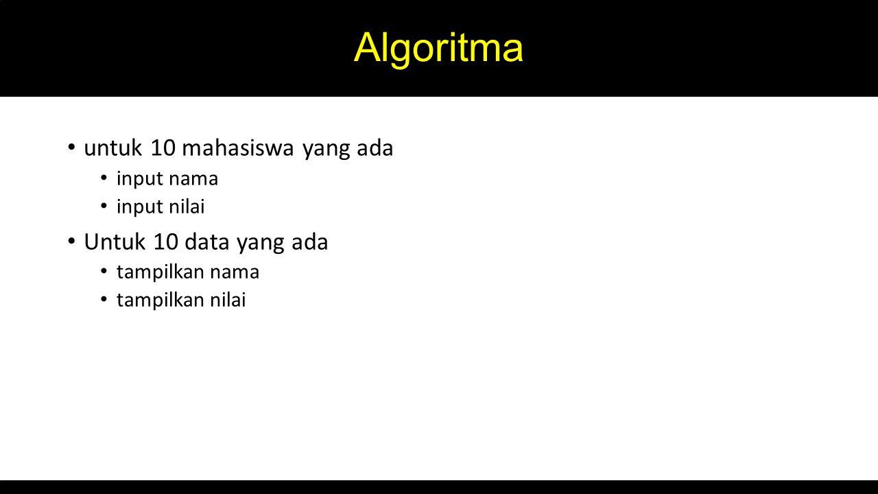 Algoritma untuk 10 mahasiswa yang ada Untuk 10 data yang ada