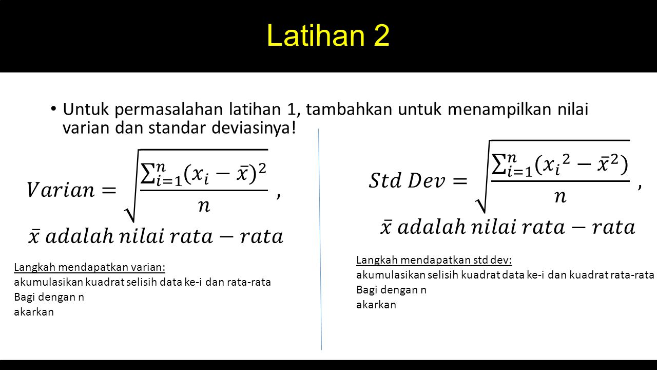 Latihan 2 𝑆𝑡𝑑 𝐷𝑒𝑣= 𝑖=1 𝑛 ( 𝑥 𝑖 2 − 𝑥 2 ) 𝑛 ,
