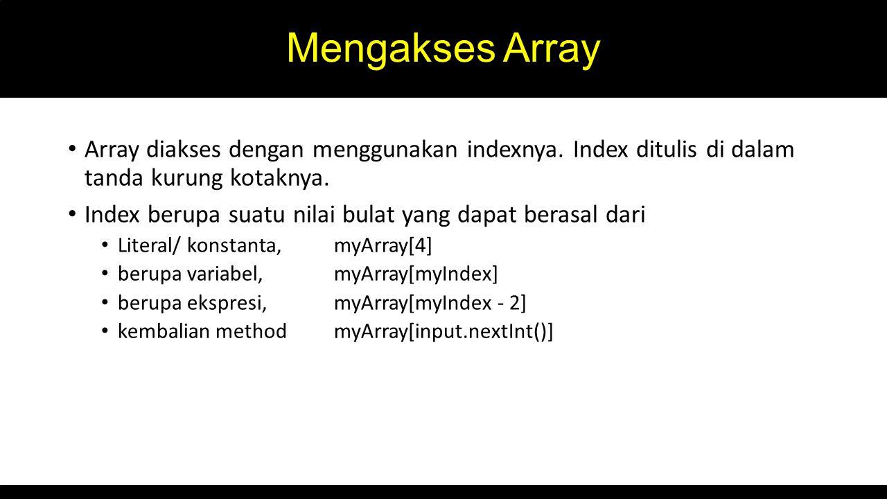 Mengakses Array Array diakses dengan menggunakan indexnya. Index ditulis di dalam tanda kurung kotaknya.
