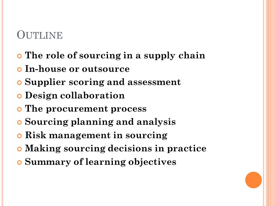 Outline The role of sourcing in a supply chain In-house or outsource