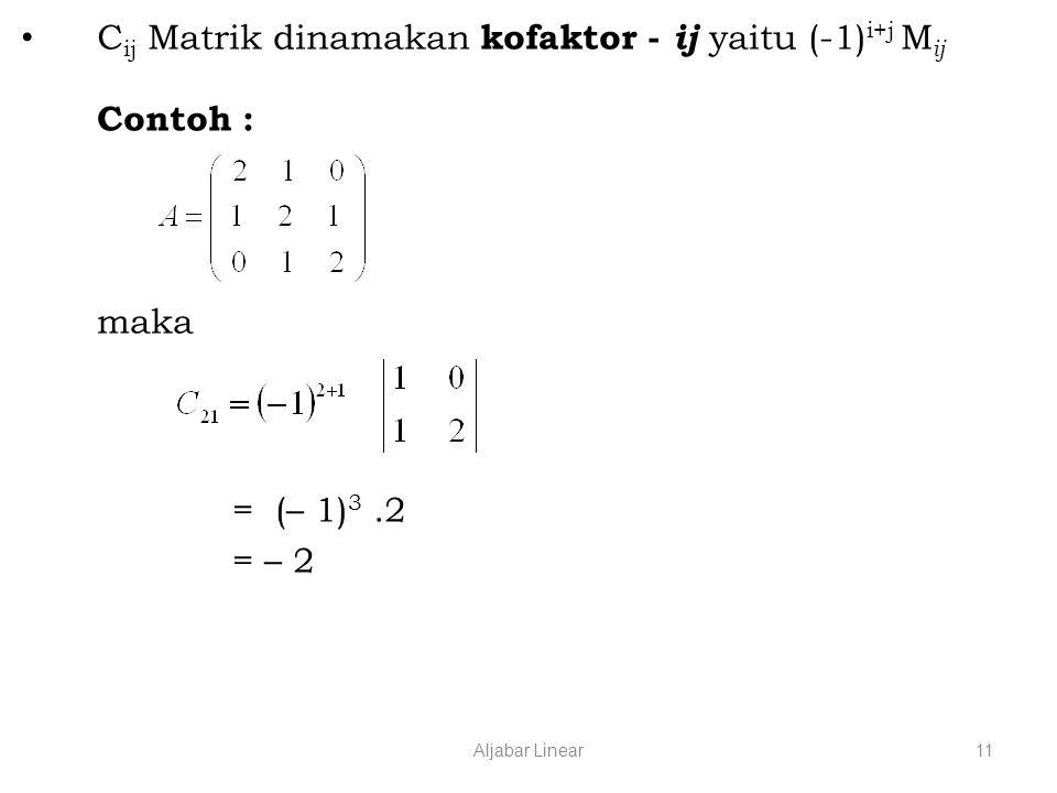 Cij Matrik dinamakan kofaktor - ij yaitu (-1)i+j Mij Contoh :