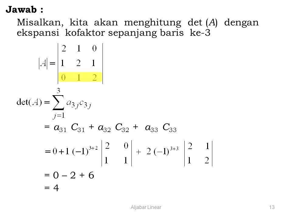 Jawab : Misalkan, kita akan menghitung det (A) dengan ekspansi kofaktor sepanjang baris ke-3.