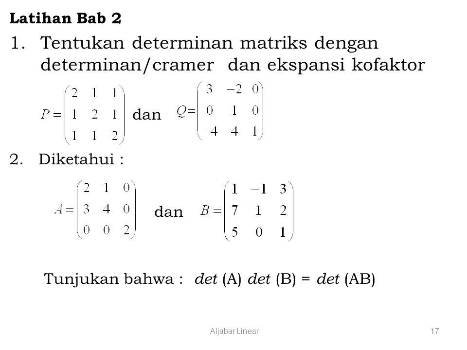 Latihan Bab 2 Tentukan determinan matriks dengan determinan/cramer dan ekspansi kofaktor. dan. 2. Diketahui :