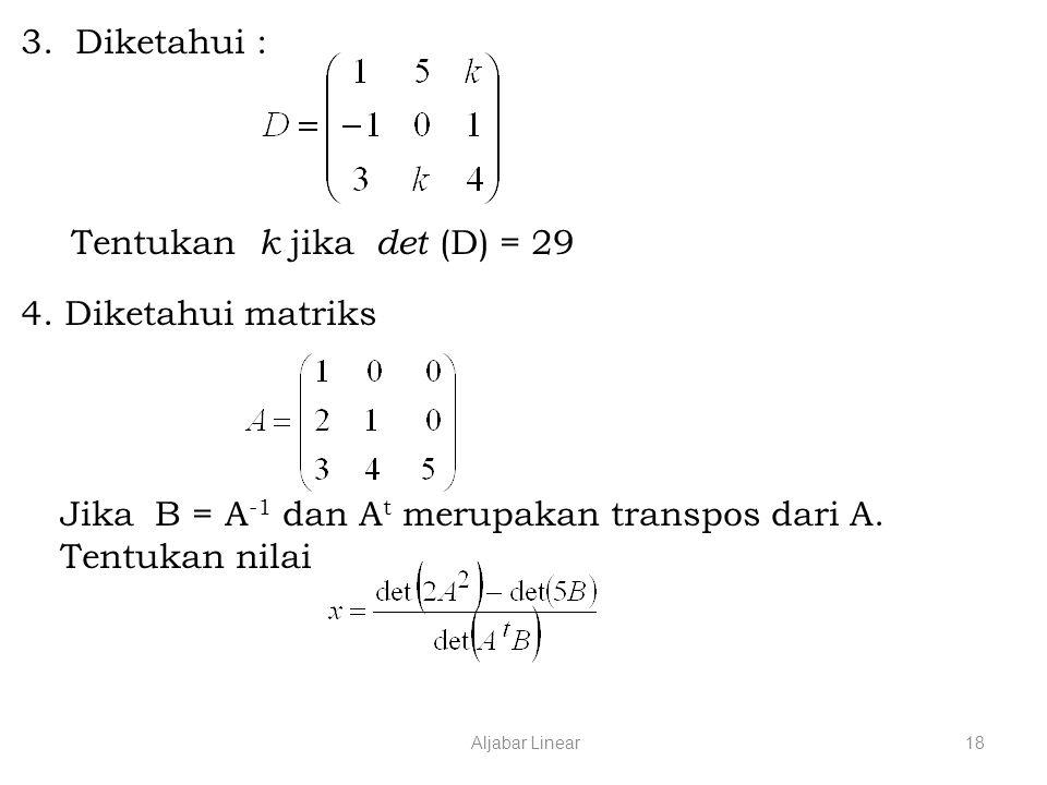 Tentukan k jika det (D) = 29 4. Diketahui matriks