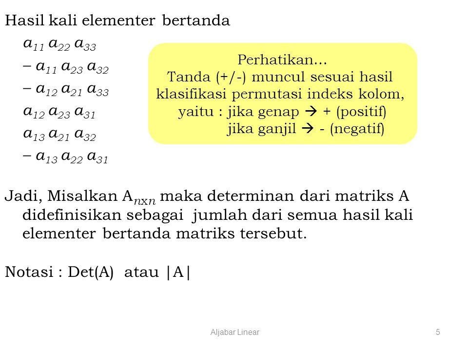 Hasil kali elementer bertanda a11 a22 a33 – a11 a23 a32 – a12 a21 a33