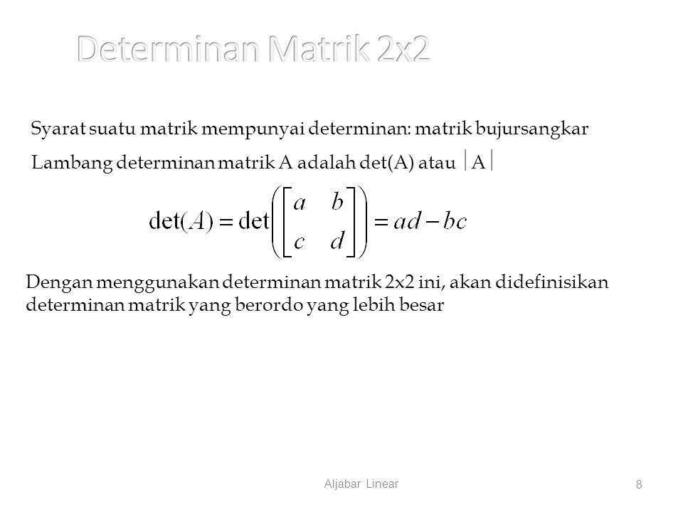 Determinan Matrik 2x2 Syarat suatu matrik mempunyai determinan: matrik bujursangkar. Lambang determinan matrik A adalah det(A) atau A