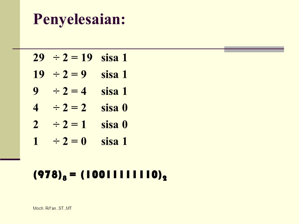Penyelesaian: 29 ÷ 2 = 19 sisa 1 19 ÷ 2 = 9 sisa 1 9 ÷ 2 = 4 sisa 1