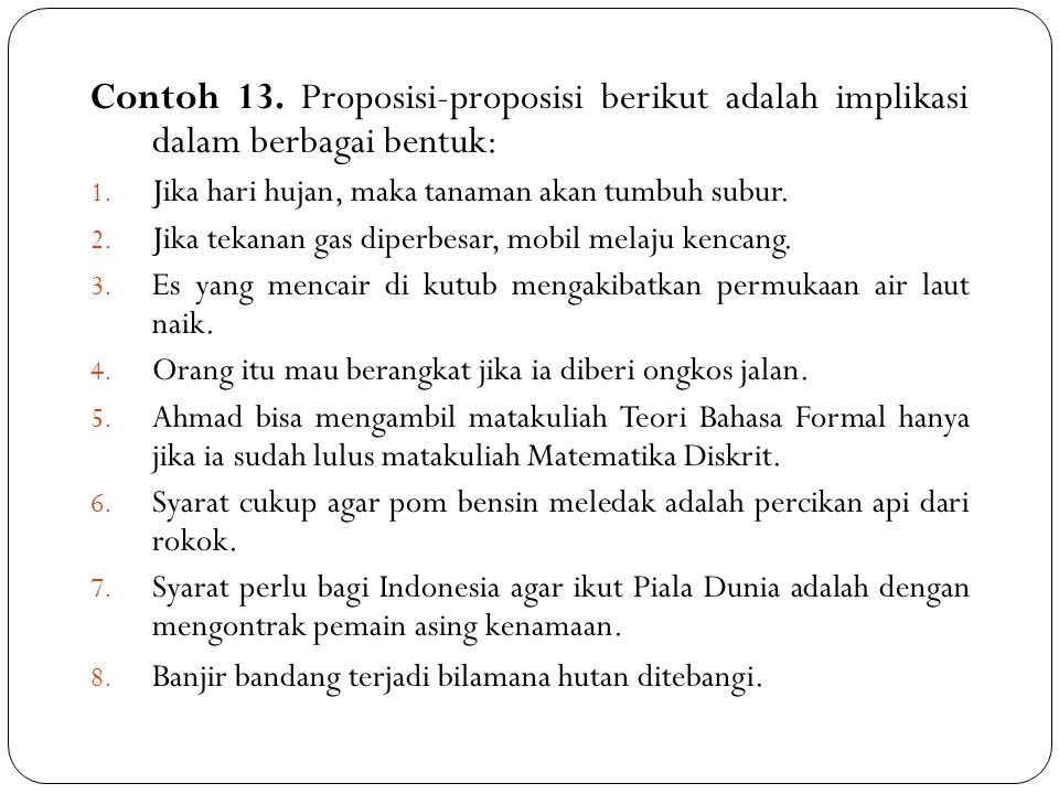Contoh 13. Proposisi-proposisi berikut adalah implikasi dalam berbagai bentuk: