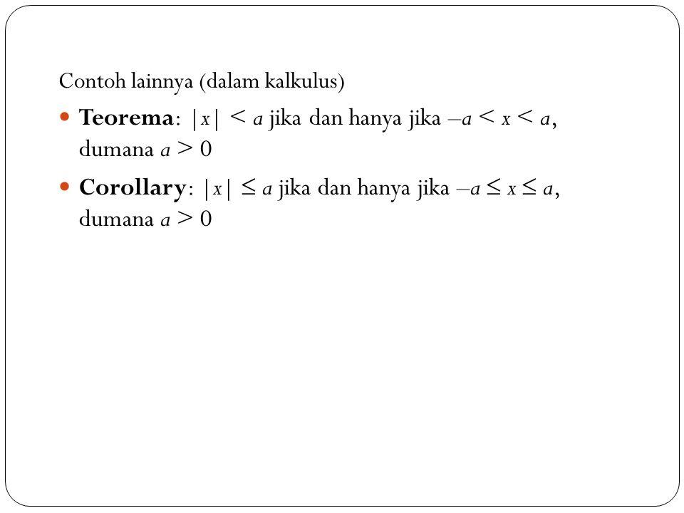 Corollary: |x|  a jika dan hanya jika –a  x  a, dumana a > 0