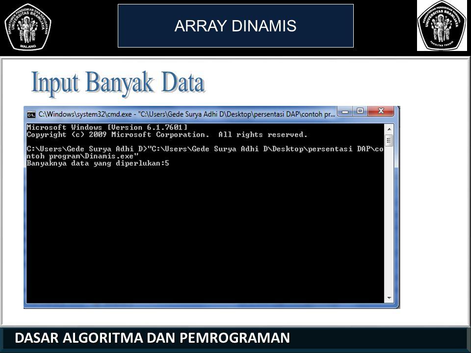 Input Banyak Data ARRAY DINAMIS DASAR ALGORITMA DAN PEMROGRAMAN 1 1 2