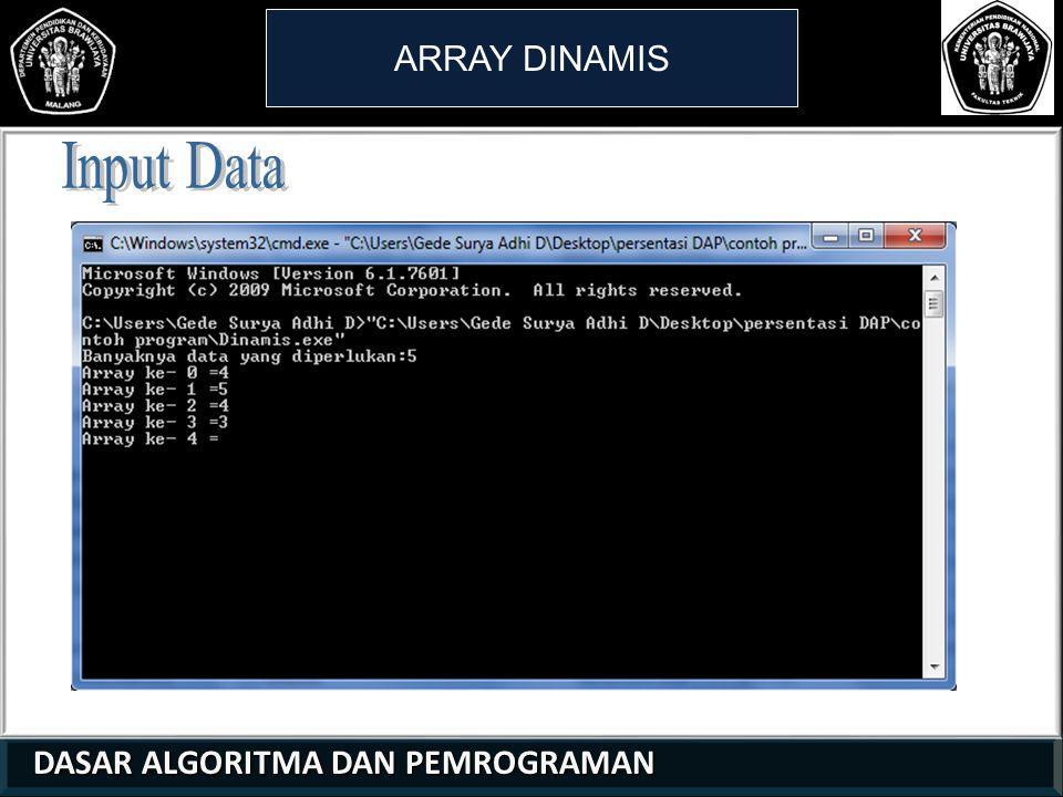 ARRAY DINAMIS Input Data 1 1 2 DASAR ALGORITMA DAN PEMROGRAMAN 32